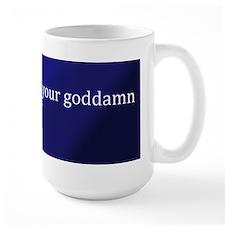 """""""Drink your Goddamn TEA!"""" Mug"""