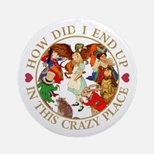 IN THIS CRAZY PLACE Ornament (Round)