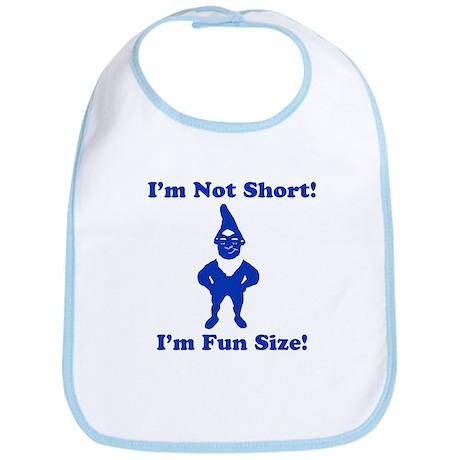 I'm not short I'm Fun Size Gn Bib