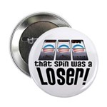 "That Spin Was a Loser 2.25"" Button"