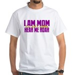 I Am Mom (You Dont' Wanna) Hear Me Roar. White T-S