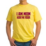 I Am Mom (You Dont' Wanna) Hear Me Roar. Yellow T-