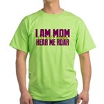 I Am Mom (You Dont' Wanna) Hear Me Roar. Green T-S