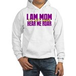 I Am Mom (You Dont' Wanna) Hear Me Roar. Hooded Sw