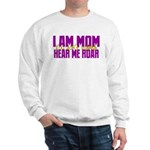I Am Mom (You Dont' Wanna) Hear Me Roar. Sweatshir