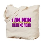 I Am Mom (You Dont' Wanna) Hear Me Roar. Tote Bag