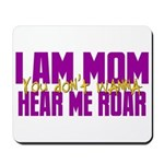 I Am Mom (You Dont' Wanna) Hear Me Roar. Mousepad