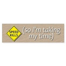 Speed Kills (so I'm taking my Bumper Sticker