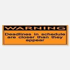 Warning: Deadlines in schedul Bumper Bumper Sticker