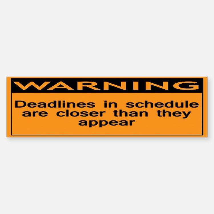 Warning: Deadlines in schedul Bumper Bumper Sticker