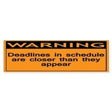Warning: Deadlines in schedul Bumper Sticker