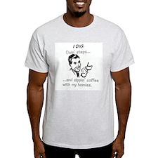 I dig doin steps T-Shirt