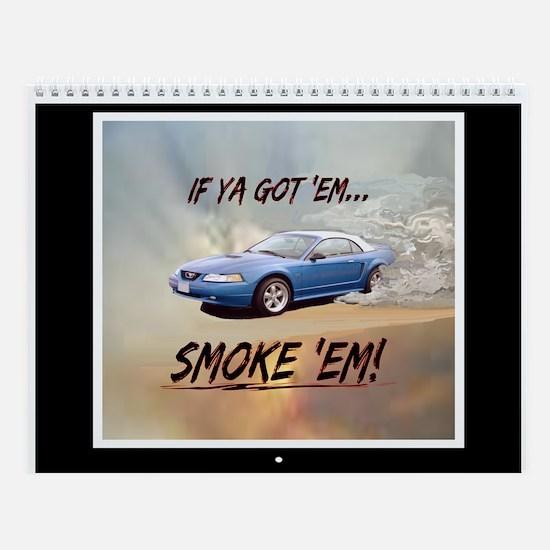 IF YA GOT 'EM...SMOKE 'EM! Wall Calendar