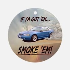 IF YA GOT 'EM...SMOKE 'EM! Ornament (Round)