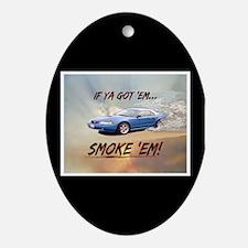 IF YA GOT 'EM...SMOKE 'EM! Ornament (Oval)