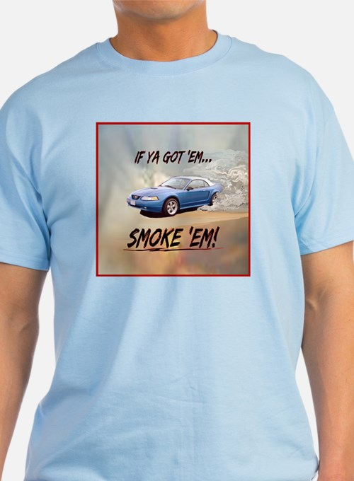 IF YA GOT 'EM...SMOKE 'EM! T-Shirt