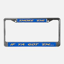 IF YA GOT 'EM...SMOKE 'EM! License Plate Frame