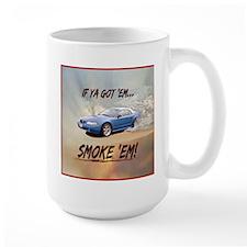 IF YA GOT 'EM...SMOKE 'EM! Mug