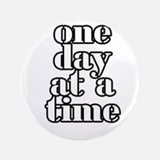 """One day at a time 3.5"""" Button"""