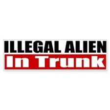 Illegal Alien In Trunk Bumper Sticker