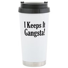 I Keeps It Gangsta! Travel Mug