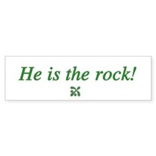 He Is the Rock! Bumper Bumper Sticker