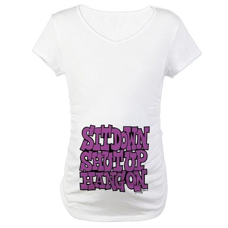 Sit Down Shut Up Hang On Maternity T-Shirt