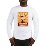 Mutants For Nukes Long Sleeve T-Shirt