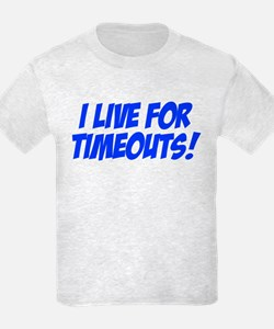 I Live for Timeouts T-Shirt