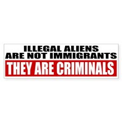 Illegal Aliens Are Not Immigr Bumper Sticker
