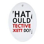 """""""What Would Detective Beckett Do?"""" Ornament (Oval)"""