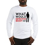 """""""What Would Detective Beckett Do?"""" Long Sleeve T-S"""