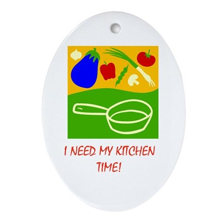 I Need My Kitchen Time! Ornament (Oval)