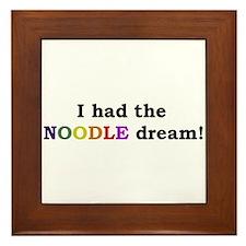 I had the NOODLE dream! Framed Tile