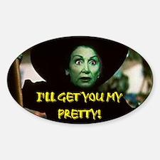 I'LL GET YOU MY PRETTY! Sticker (Oval)
