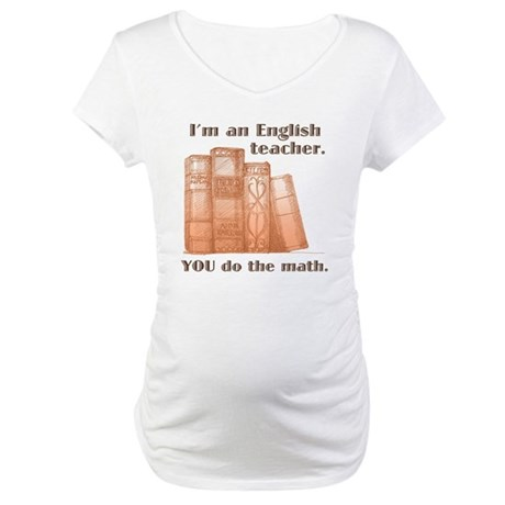 English Teacher/Math Maternity T-Shirt