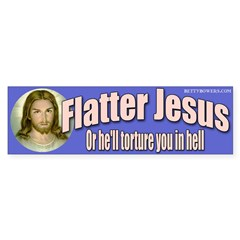 Flatter Jesus or He'll torture you...