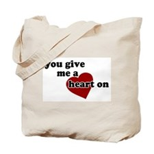 You give me a heart on Tote Bag
