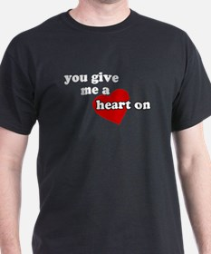 You give me a heart on Black T-Shirt