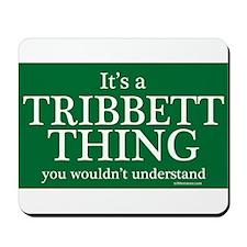 It's a Tribbett Thing Mousepad