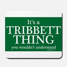 It's a Tribbett Thing Mousepad