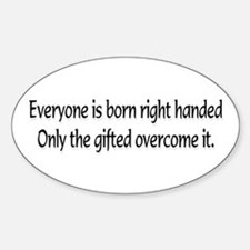 Everyone is born .... Oval Decal