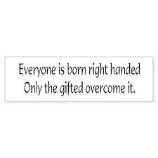 Everyone is born .... Bumper Bumper Sticker