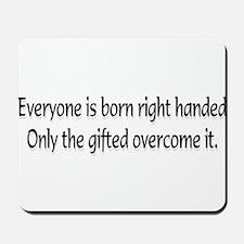 Everyone is born .... Mousepad