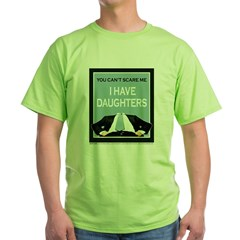 I have Daughters Green T-Shirt