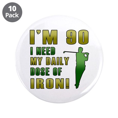"""90th Birthday Golf Humor 3.5"""" Button (10 pack)"""