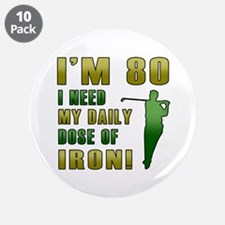 "80th Birthday Golf Humor 3.5"" Button (10 pack)"