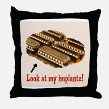 Look at my implants! Throw Pillow