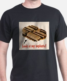 Look at my implants! T-Shirt