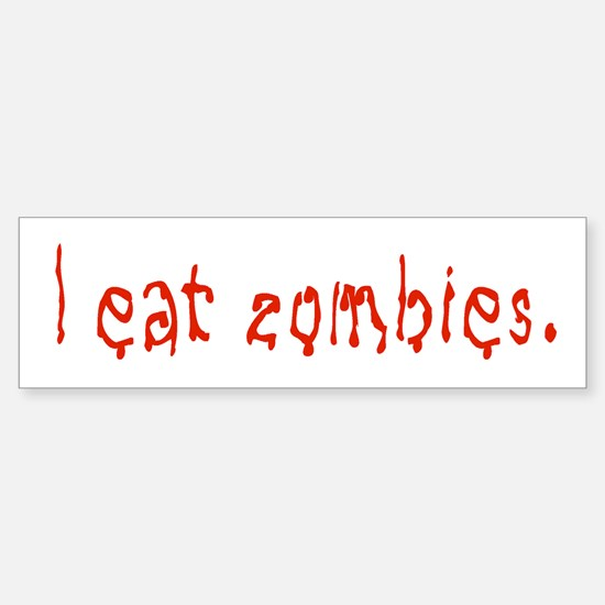 I eat zombies Bumper Bumper Bumper Sticker